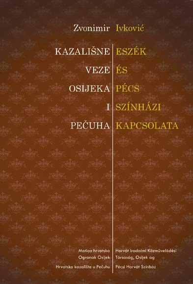 Zvonimir Ivković KAZALIŠNE VEZE OSIJEKA I PEČUHA